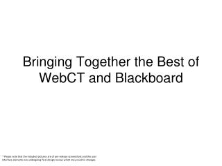 Bringing Together the Best of WebCT and Blackboard