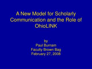 A New Model for Scholarly Communication and the Role of OhioLINK