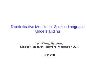 Discriminative Models for Spoken Language Understanding