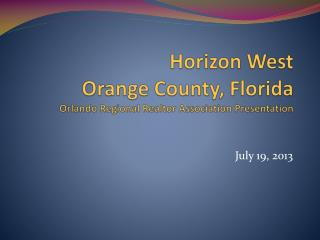 Horizon West Orange County, Florida  Orlando Regional  Realtor  Association Presentation