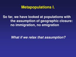 Metapopulations I.