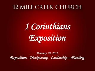 1 Corinthians Exposition February  26, 2012 Exposition - Discipleship - Leadership – Planting