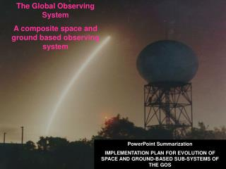 The Global Observing System A composite space and ground based observing system