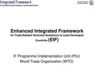 Enhanced Integrated Framework  for Trade-Related Technical Assistance to Least Developed Countries  (EIF)