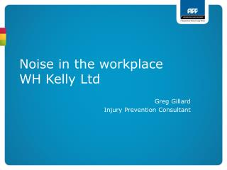 Noise in the workplace WH Kelly Ltd