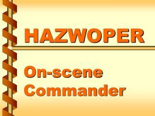 HAZWOPER On-scene Commander