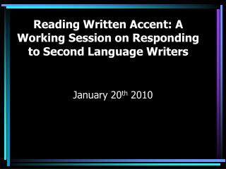 Reading Written Accent: A Working Session on Responding to Second Language Writers
