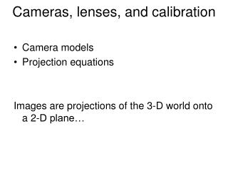Cameras, lenses, and calibration