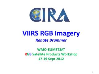 VIIRS RGB Imagery Renate Brummer WMO-EUMETSAT  R G B  Satellite Products Workshop 17-19 Sept 2012