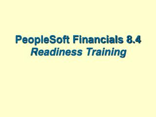 PeopleSoft Financials 8.4 Readiness Training