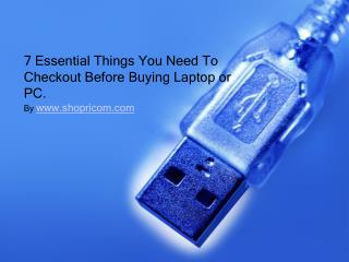 7 Essential Things You Need To Checkout Before Buying Laptop