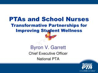 Byron V. Garrett Chief Executive Officer National PTA