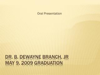 Dr. B. Dewayne Branch, JR May 9, 2009 graduation