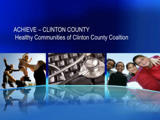 ACHIEVE   CLINTON COUNTY   Healthy Communities of Clinton County Coaltion