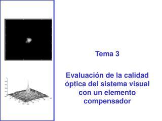 Tema 3 Evaluación de la calidad óptica del sistema visual con un elemento compensador