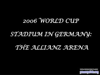 2006 WORLD CUP  STADIUM IN GERMANY:  THE ALLIANZ ARENA
