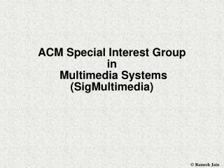ACM Special Interest Group  in  Multimedia Systems (SigMultimedia)