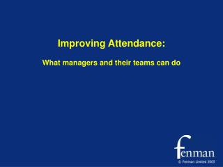Improving Attendance: What managers and their teams can do