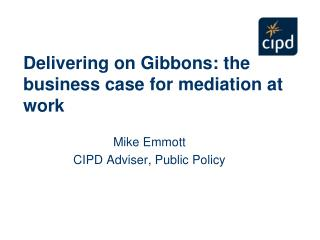 Delivering on Gibbons: the business case for mediation at work