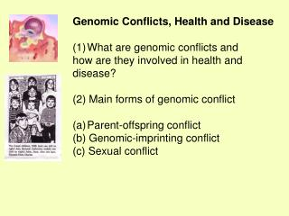 Genomic Conflicts, Health and Disease What are genomic conflicts and