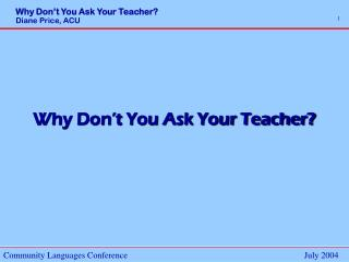 Why Don't You Ask Your Teacher?
