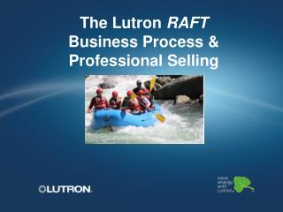 The Lutron  RAFT  Business Process & Professional Selling