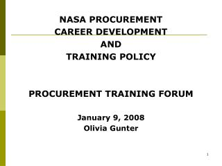 NASA PROCUREMENT  CAREER DEVELOPMENT  AND  TRAINING POLICY PROCUREMENT TRAINING FORUM