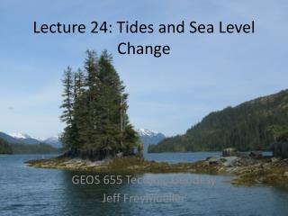 Lecture 24: Tides and Sea Level Change