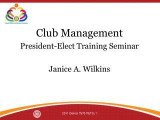 Club Management President-Elect Training Seminar Janice A. Wilkins