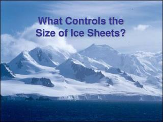 What Controls the  Size of Ice Sheets?