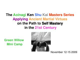 The  Aoinagi  Ken  Shu Kai Masters Series Applying Ancient Martial Virtues on the Path to  Self Mastery  in the  21st Ce
