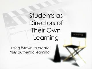 Students as Directors of Their Own Learning