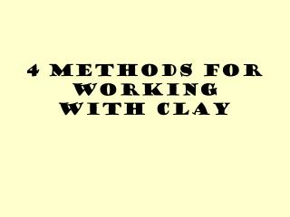 4 methods for  working with clay