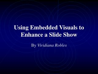 Using Embedded Visuals to Enhance a Slide Show