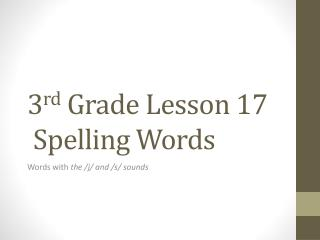 3 rd  Grade Lesson  17  Spelling Words