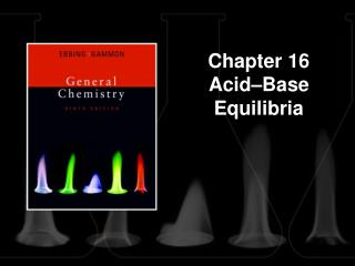 Chapter 16 Acid – Base Equilibria