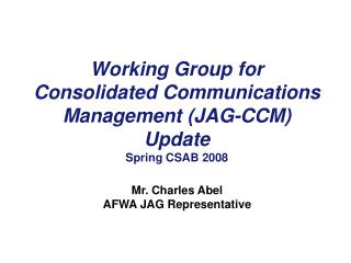 Working Group for Consolidated Communications Management (JAG-CCM) Update Spring CSAB 2008