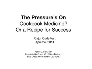 The Pressure ' s On Cookbook Medicine? Or a Recipe for Success