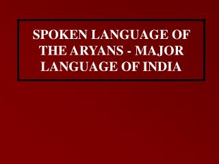 SPOKEN LANGUAGE OF THE ARYANS - MAJOR LANGUAGE OF INDIA