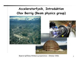Acceleratorfysik, Introduktion  Olav Berrig ( Beam physics group )