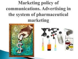 Marketing policy of communications. Advertising in the system of pharmaceutical marketing