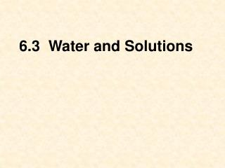 6.3  Water and Solutions