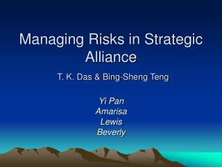 Managing Risks in Strategic Alliance T. K. Das & Bing-Sheng Teng