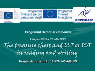 The treasure chest and ICT or ICT in reading and writing Num ăr de referinţă  :  13-PM-140-AG-BG