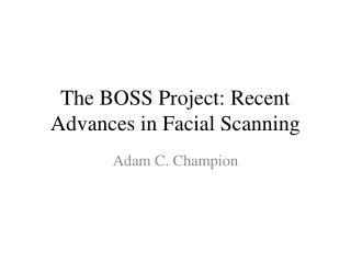 The BOSS Project: Recent Advances in Facial Scanning