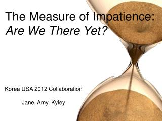 The Measure of Impatience:  Are We There Yet?