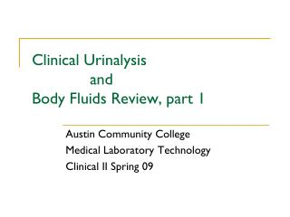 Clinical Urinalysis  		and  Body Fluids Review, part 1