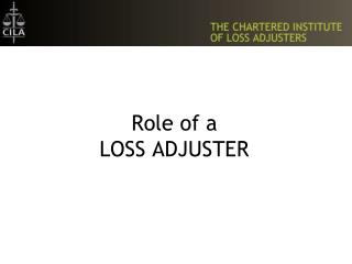 Role of a  LOSS ADJUSTER