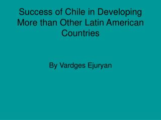 Success of Chile in Developing  More than Other Latin American Countries
