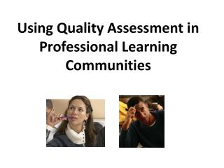 Using Quality Assessment in Professional Learning Communities